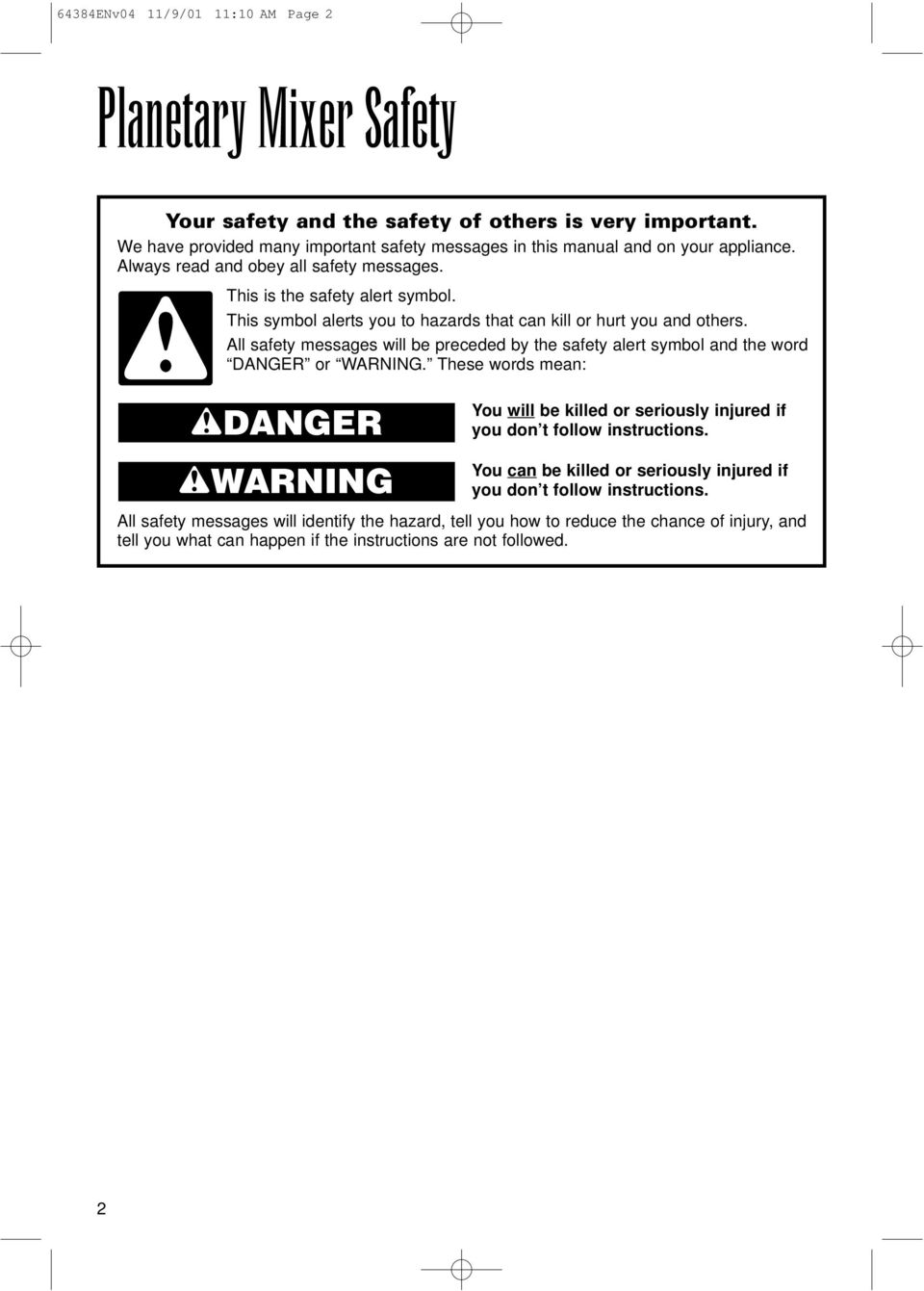 This symbol alerts you to hazards that can kill or hurt you and others. All safety messages will be preceded by the safety alert symbol and the word DANGER or WARNING.