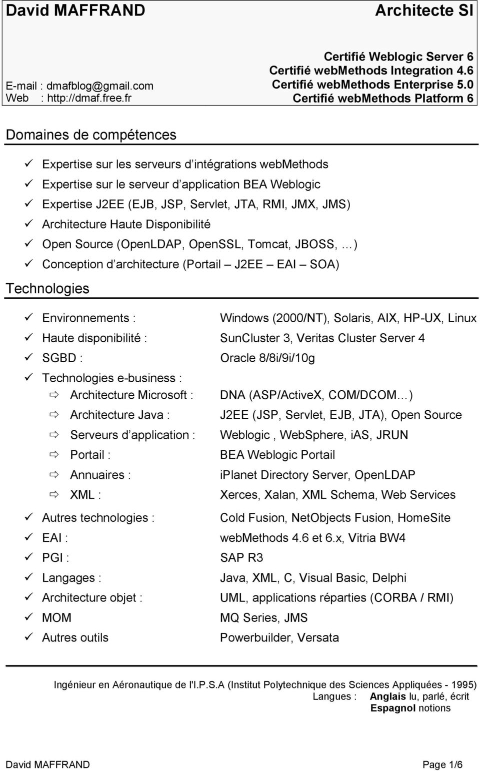 JTA, RMI, JMX, JMS) Architecture Haute Disponibilité Open Source (OpenLDAP, OpenSSL, Tomcat, JBOSS, ) Conception d architecture (Portail J2EE EAI SOA) Technologies Environnements : Windows (2000/NT),
