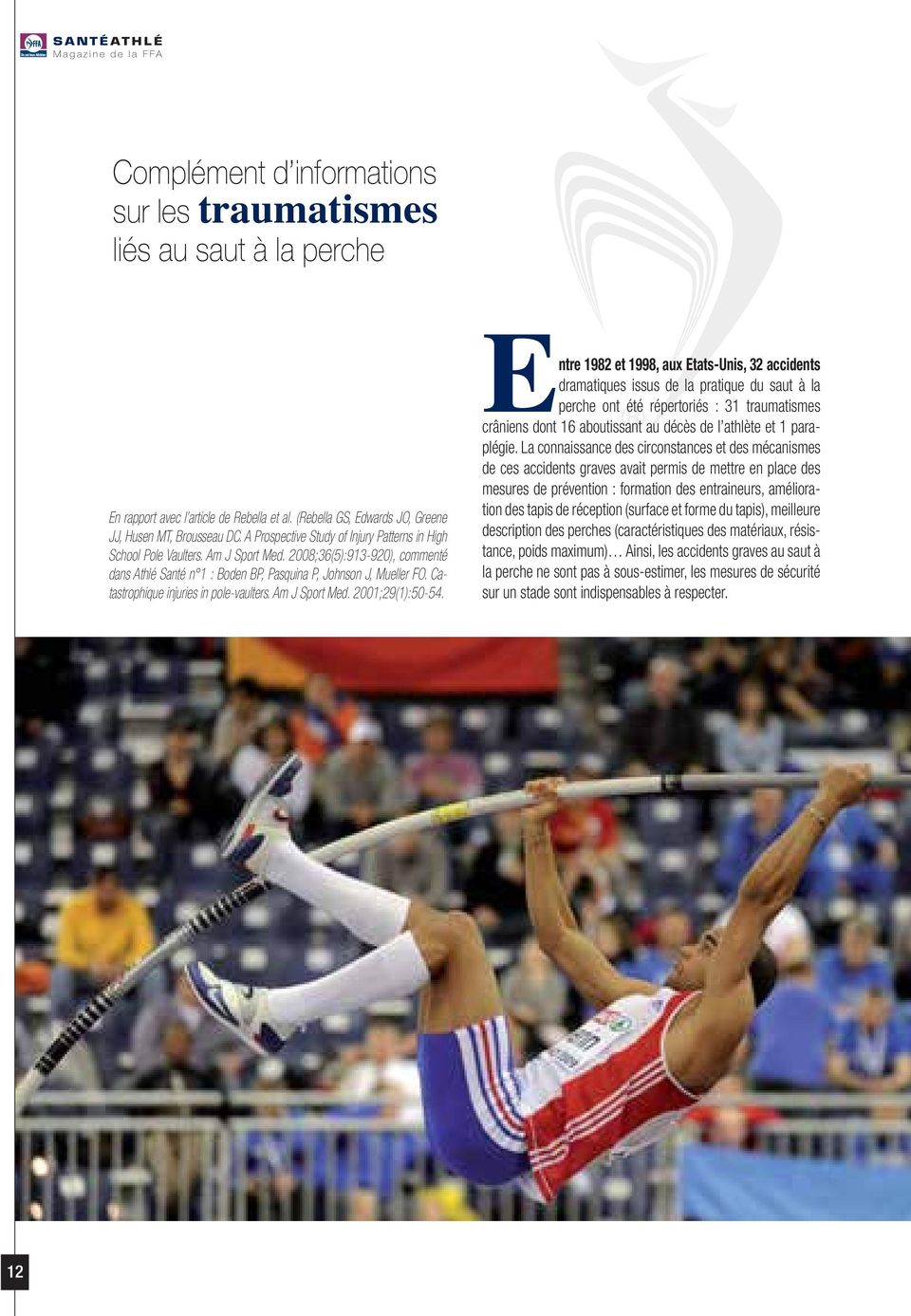 Catastrophique injuries in pole-vaulters. Am J Sport Med. 2001;29(1):50-54.