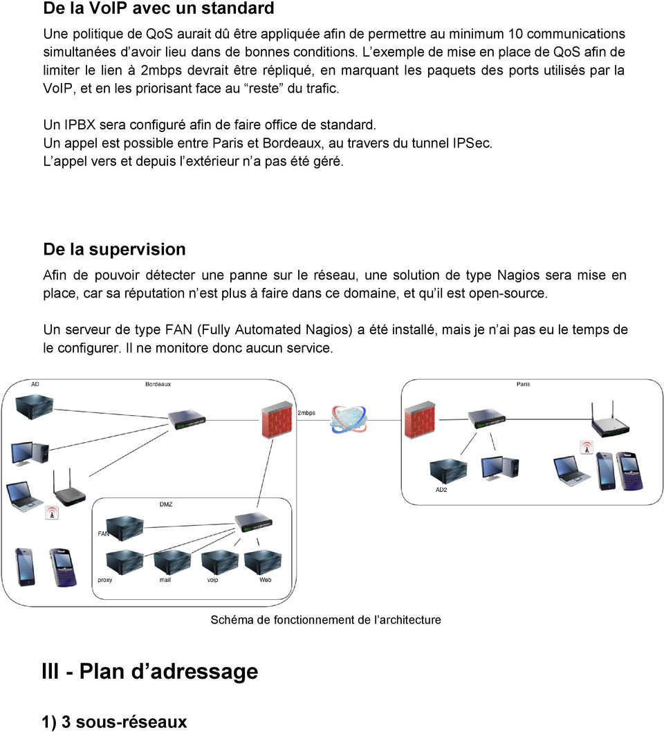 Un IPBX sera configuré afin de faire office de standard. Un appel est possible entre Paris et Bordeaux, au travers du tunnel IPSec. L appel vers et depuis l extérieur n a pas été géré.