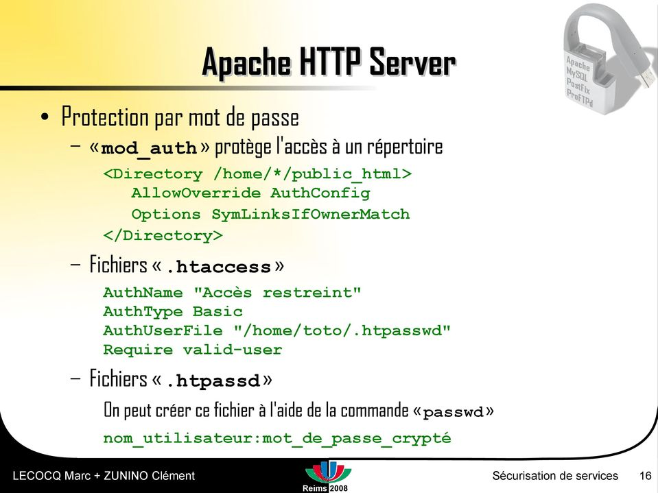 "htaccess» AuthName ""Accès restreint"" AuthType Basic AuthUserFile ""/home/toto/.htpasswd"" Require valid-user Fichiers «."