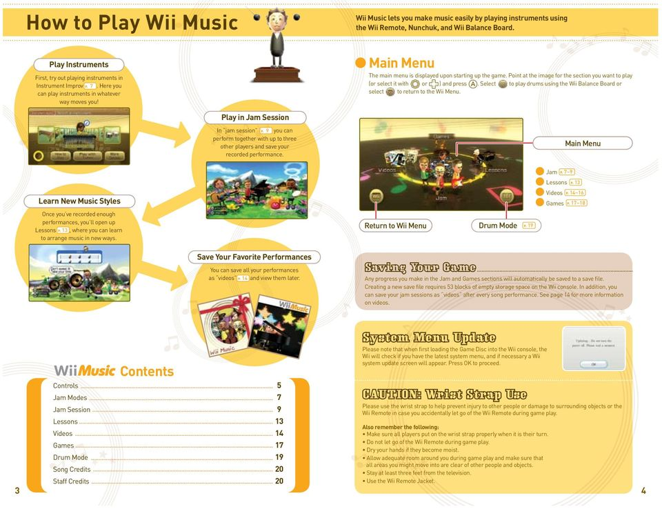 Point at the image for the section you want to play (or select it with or ) and press. Select to play drums using the Wii Balance Board or select to return to the Wii Menu.