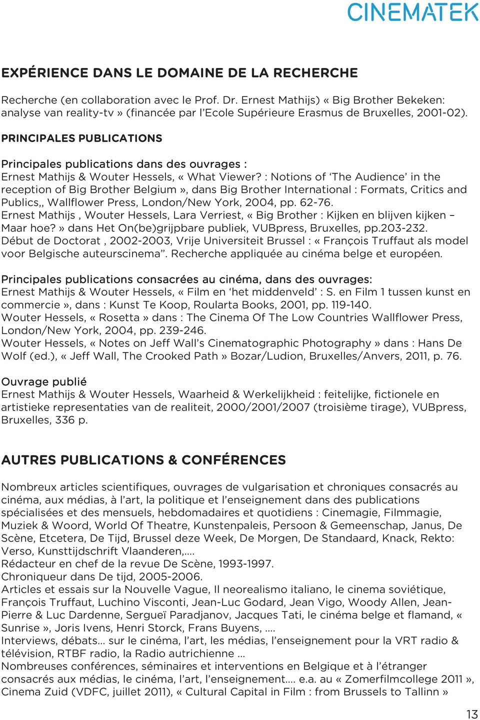 PRINCIPALES PUBLICATIONS Principales publications dans des ouvrages : Ernest Mathijs & Wouter Hessels, «What Viewer?