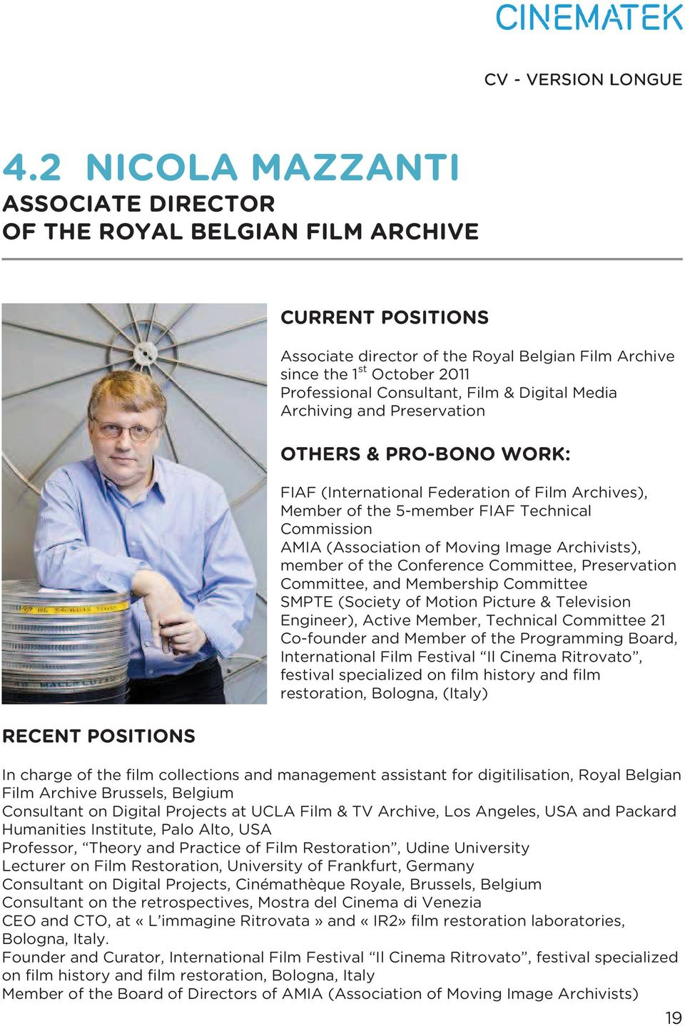 Consultant, Film & Digital Media Archiving and Preservation OTHERS & PRO-BONO WORK: FIAF (International Federation of Film Archives), Member of the 5-member FIAF Technical Commission AMIA