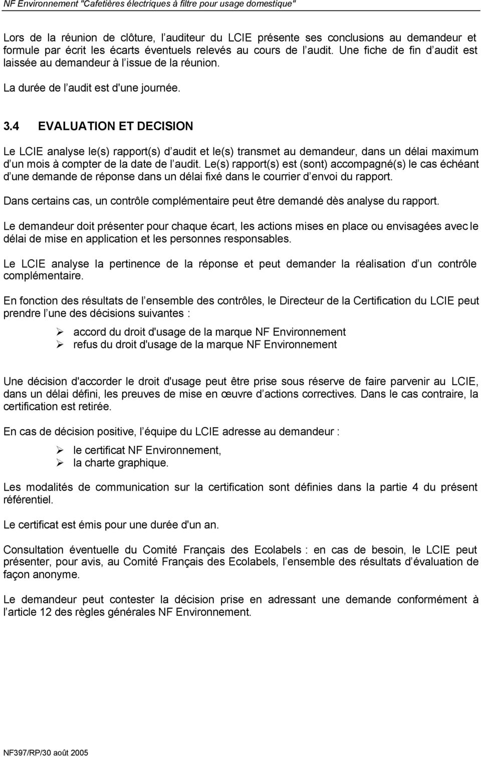 4 EVALUATION ET DECISION Le LCIE analyse le(s) rapport(s) d audit et le(s) transmet au demandeur, dans un délai maximum d un mois à compter de la date de l audit.