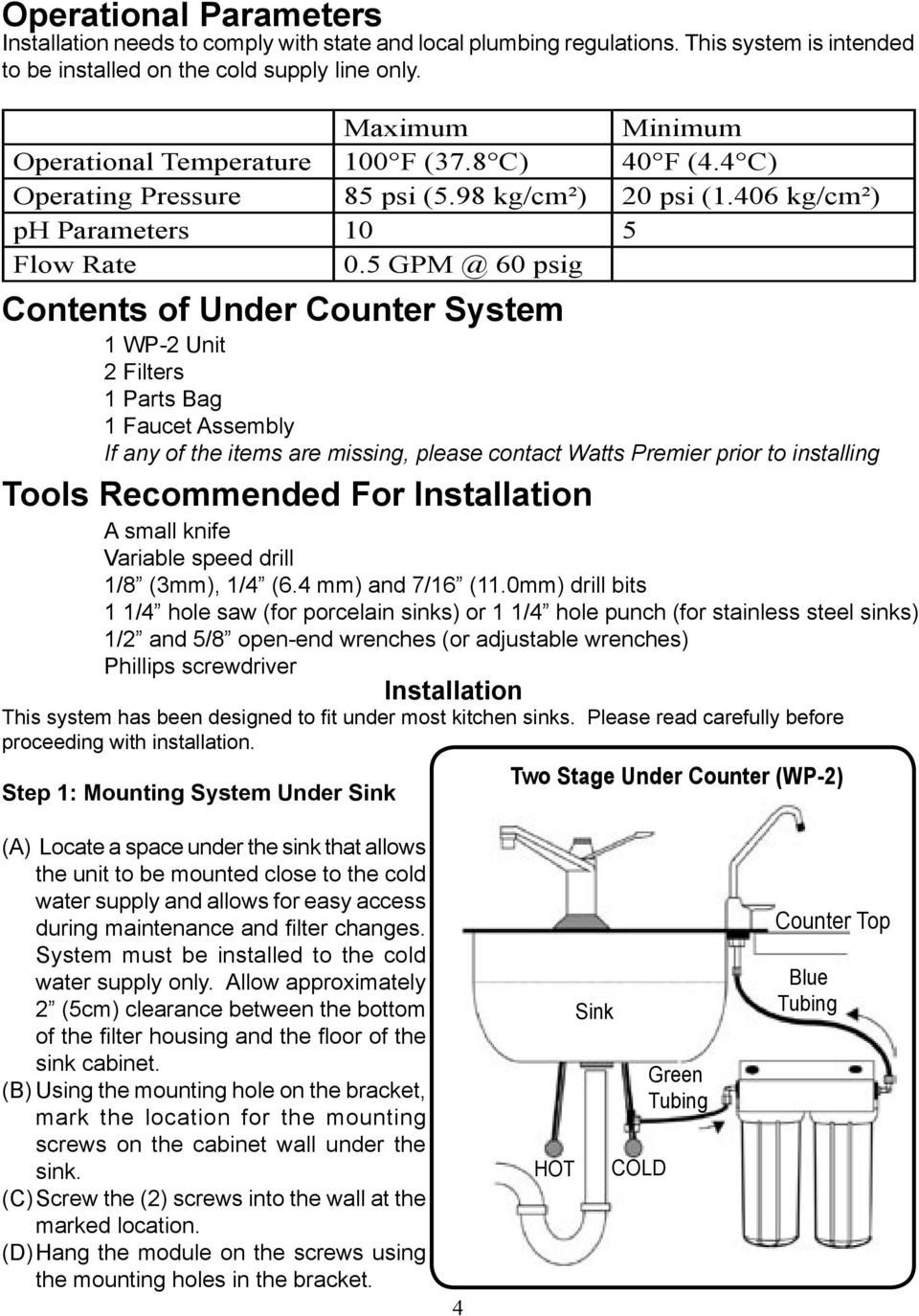 5 GPM @ 60 psig Contents of Under Counter System 1 WP-2 Unit 2 Filters 1 Parts Bag 1 Faucet Assembly If any of the items are missing, please contact Watts Premier prior to installing Tools