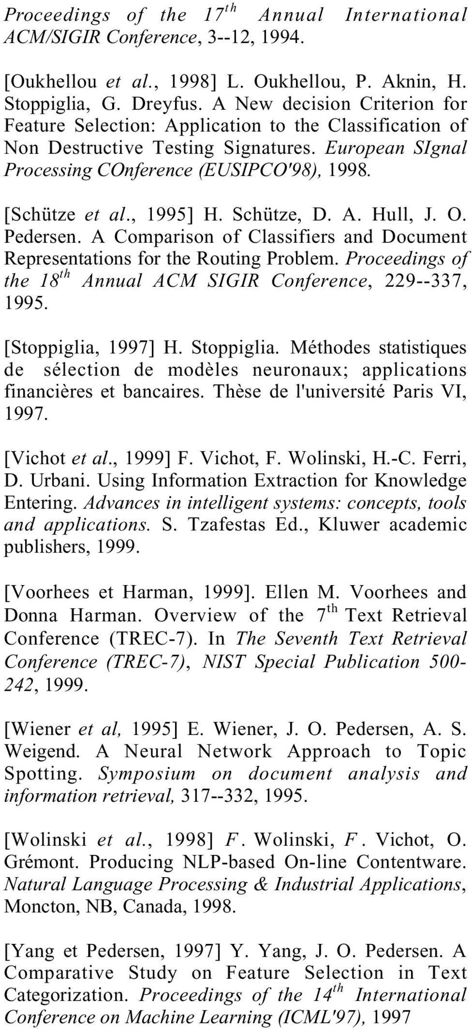 , 1995] H. Schütze, D. A. Hull, J. O. Pedersen. A Comparison of Classifiers and Document Representations for the Routing Problem. Proceedings of the 18 th Annual ACM SIGIR Conference, 229--337, 1995.