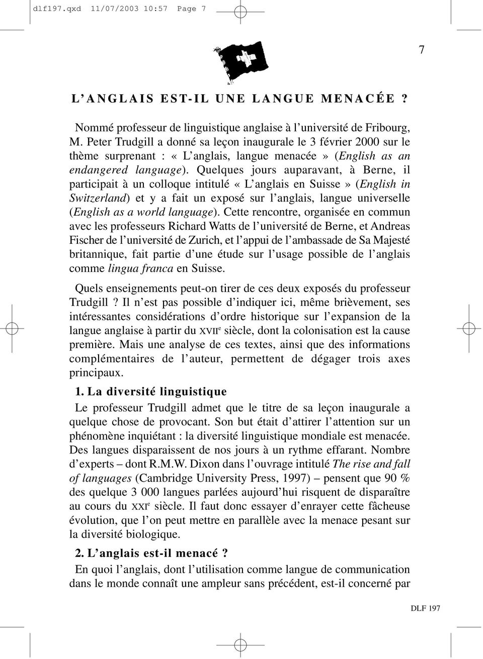 Quelques jours auparavant, à Berne, il participait à un colloque intitulé «L anglais en Suisse» (English in Switzerland) et y a fait un exposé sur l anglais, langue universelle (English as a world