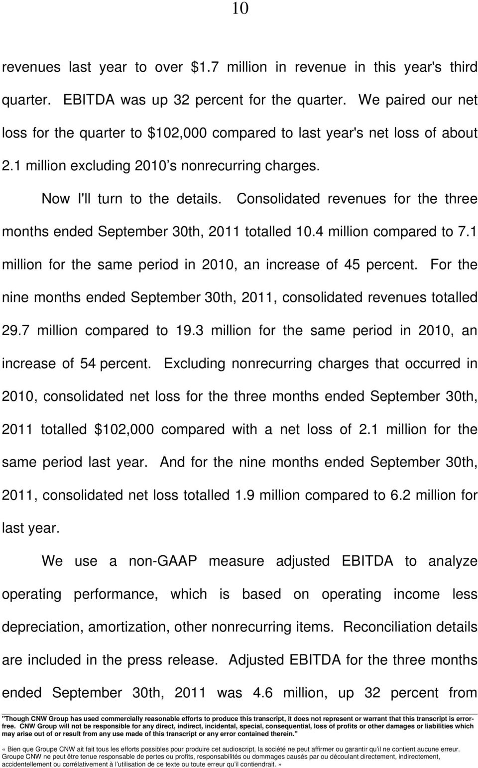 Consolidated revenues for the three months ended September 30th, 2011 totalled 10.4 million compared to 7.1 million for the same period in 2010, an increase of 45 percent.