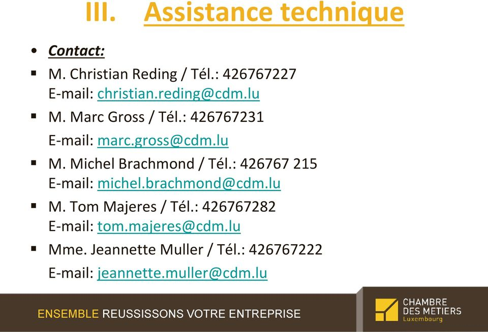 : 426767 215 E-mail: michel.brachmond@cdm.lu M. Tom Majeres / Tél.: 426767282 E-mail: tom.