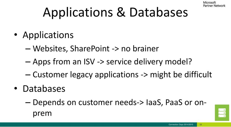 Customer legacy applications -> might be difficult Databases