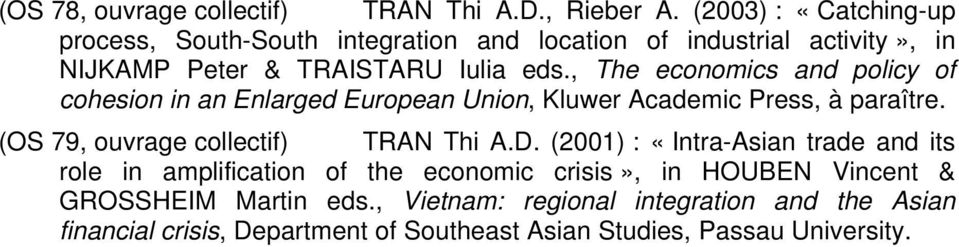 , The economics and policy of cohesion in an Enlarged European Union, Kluwer Academic Press, à paraître. (OS 79, ouvrage collectif) TRAN Thi A.