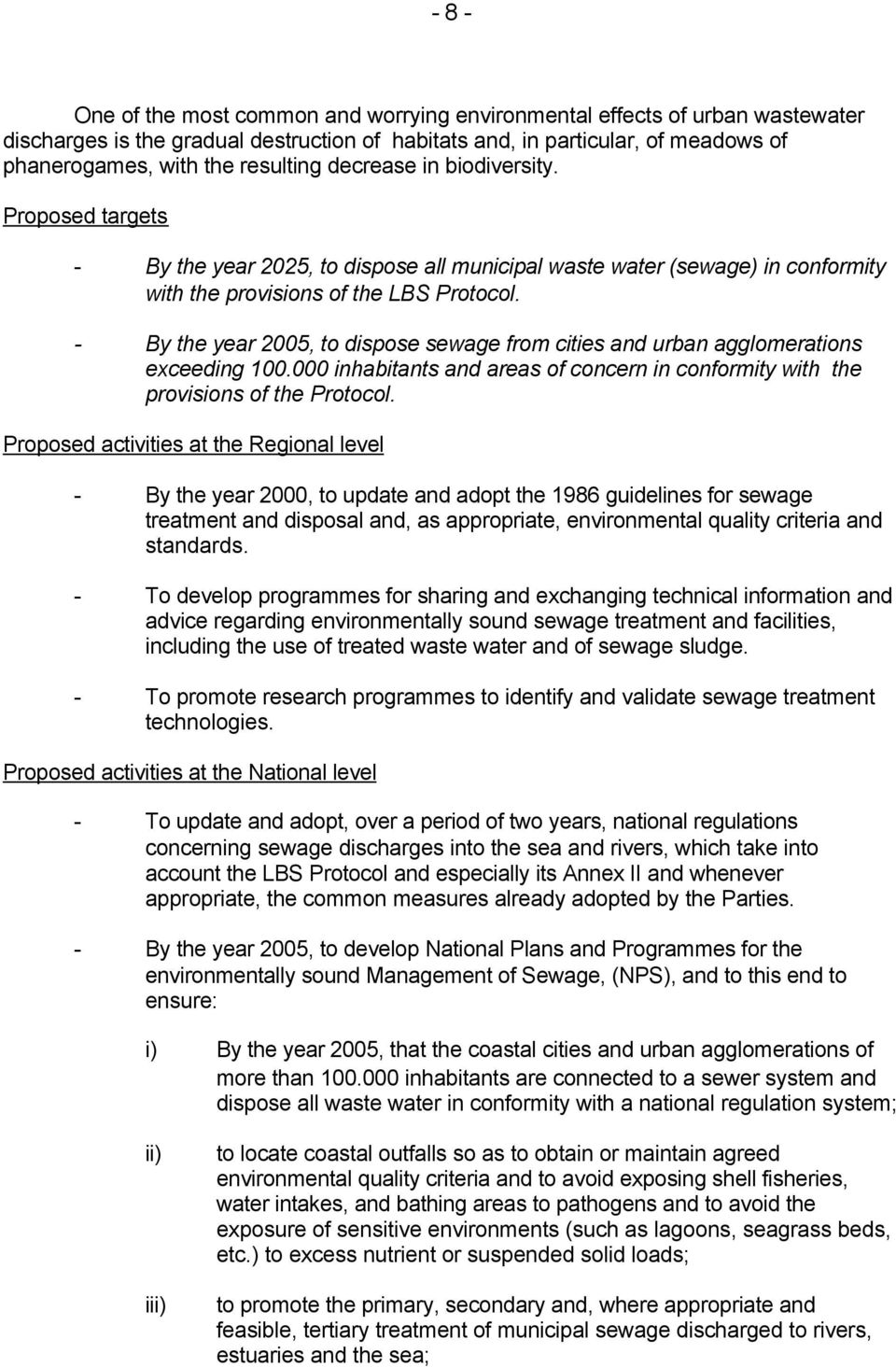- By the year 2005, to dispose sewage from cities and urban agglomerations exceeding 100.000 inhabitants and areas of concern in conformity with the provisions of the Protocol.