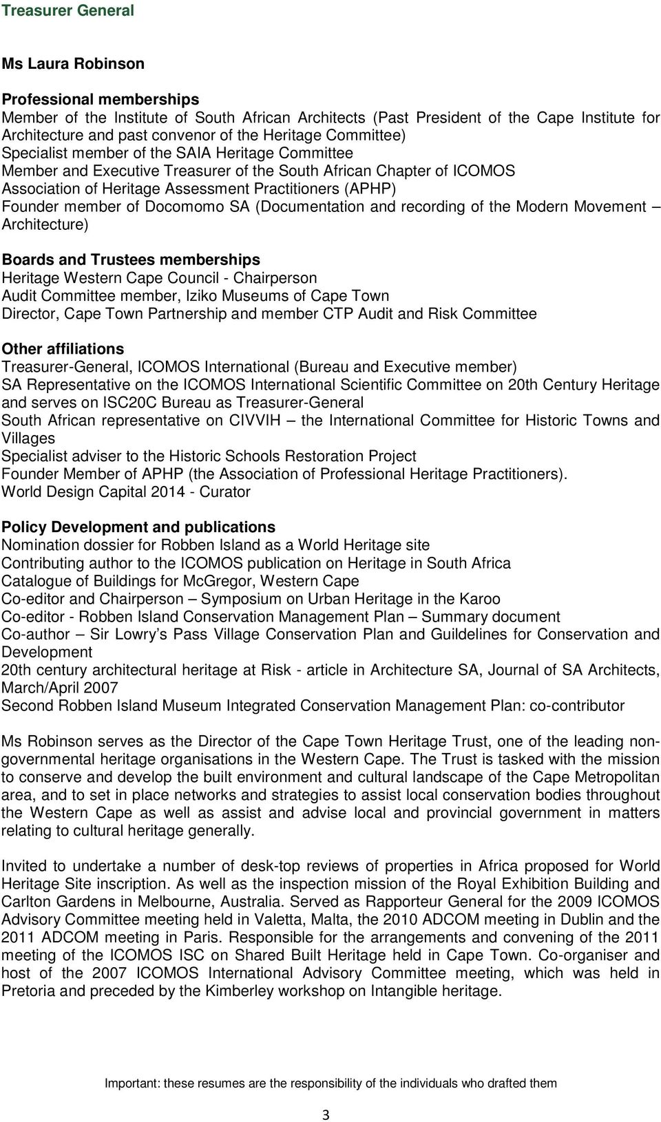 Founder member of Docomomo SA (Documentation and recording of the Modern Movement Architecture) Boards and Trustees memberships Heritage Western Cape Council - Chairperson Audit Committee member,