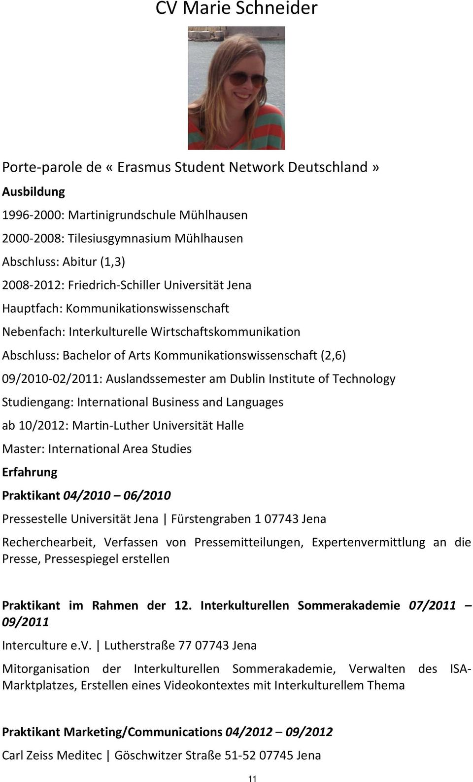 09/2010-02/2011: Auslandssemester am Dublin Institute of Technology Studiengang: International Business and Languages ab 10/2012: Martin-Luther Universität Halle Master: International Area Studies