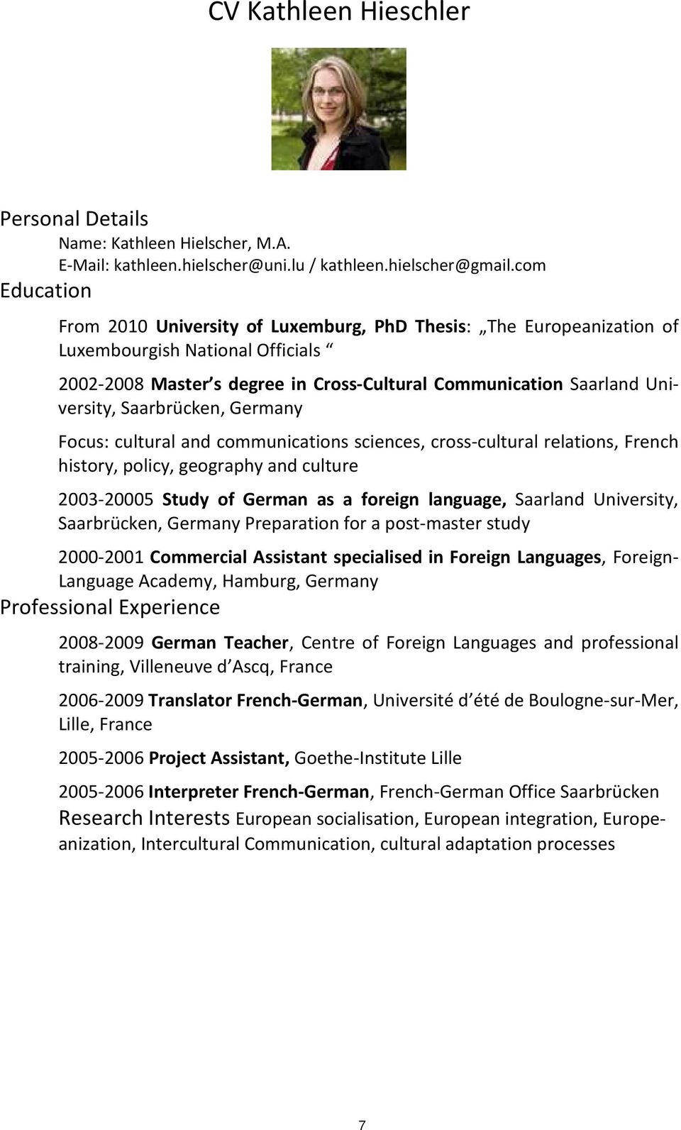 Saarbrücken, Germany Focus: cultural and communications sciences, cross-cultural relations, French history, policy, geography and culture 2003-20005 Study of German as a foreign language, Saarland