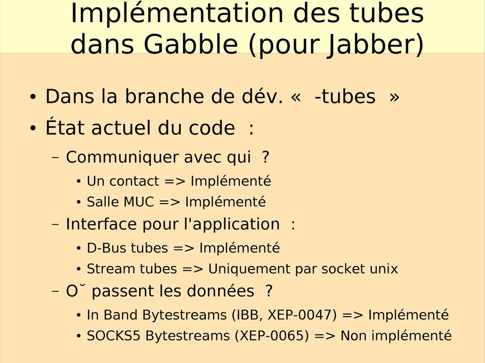 Un contact => Implémenté Salle MUC => Implémenté Interface pour l'application : D-Bus tubes =>