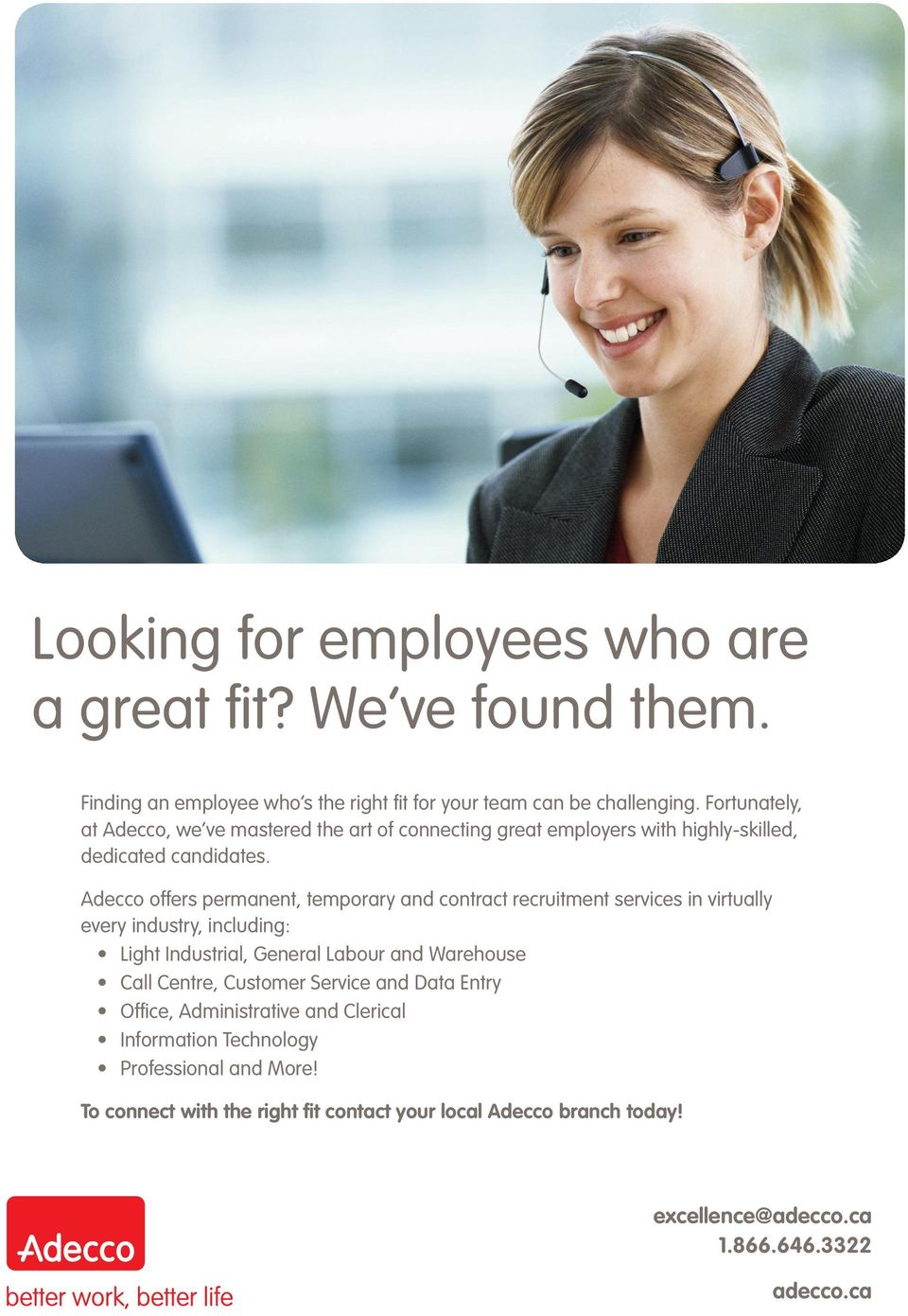 Adecco offers permanent, temporary and contract recruitment services in virtually every industry, including: Light Industrial, General Labour and Warehouse Call