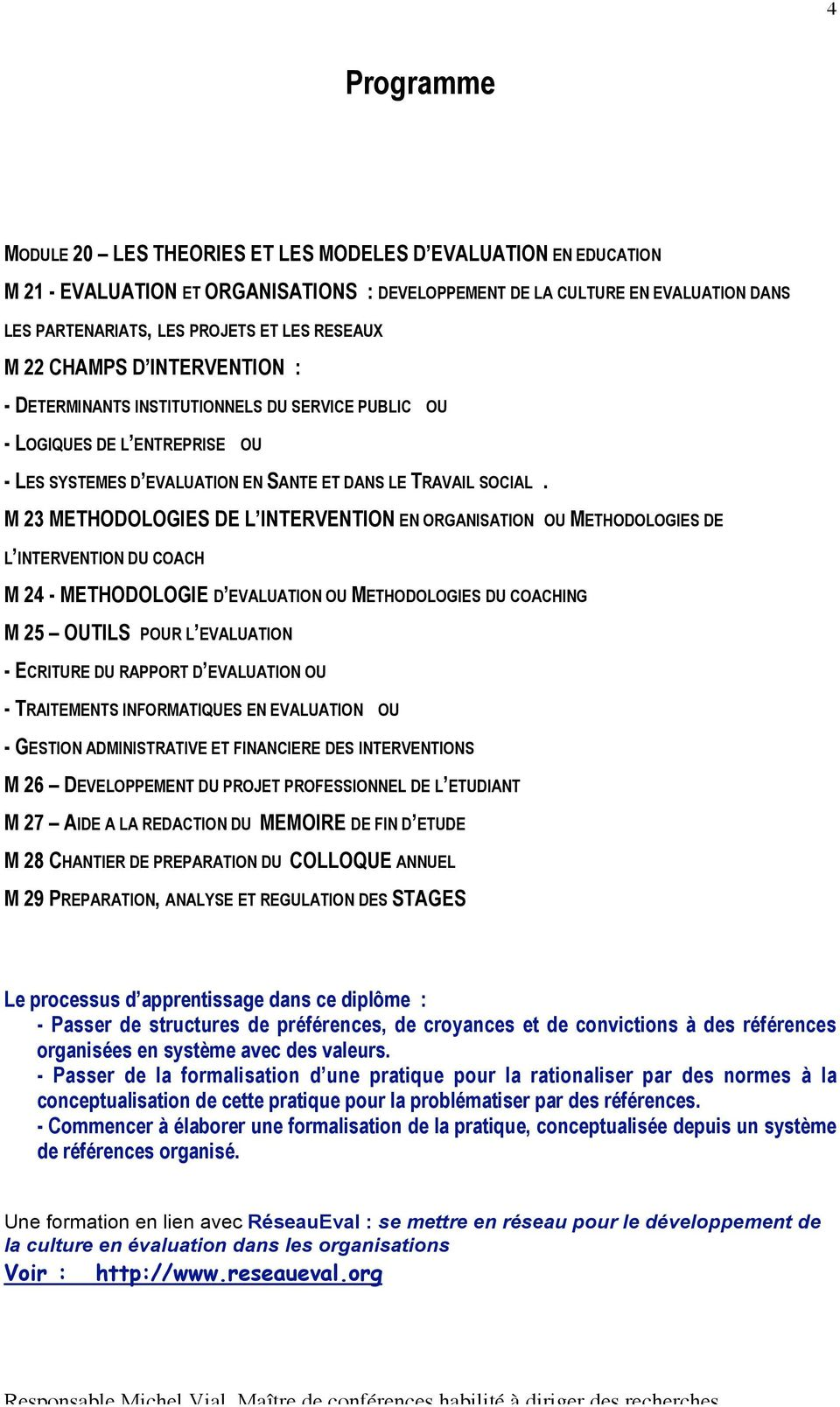 M 23 METHODOLOGIES DE L INTERVENTION EN ORGANISATION OU METHODOLOGIES DE L INTERVENTION DU COACH M 24 - METHODOLOGIE D EVALUATION OU METHODOLOGIES DU COACHING M 25 OUTILS POUR L EVALUATION - ECRITURE