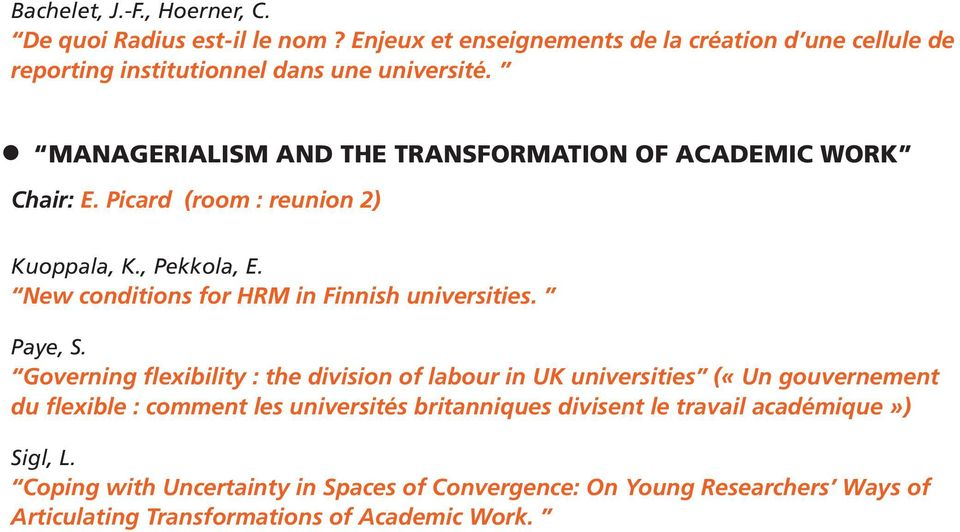 MANAGERIALISM AND THE TRANSFORMATION OF ACADEMIC WORK Chair: E. Picard (room : reunion 2) Kuoppala, K., Pekkola, E.