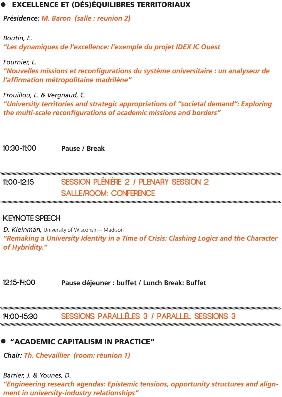 University territories and strategic appropriations of societal demand : Exploring the multi-scale reconfigurations of academic missions and borders 10:30-11:00 Pause / Break 11:00-12:15 SESSION