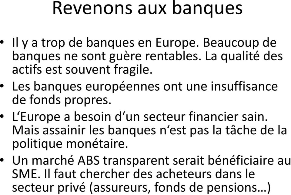 L Europe a besoin d un secteur financier sain.
