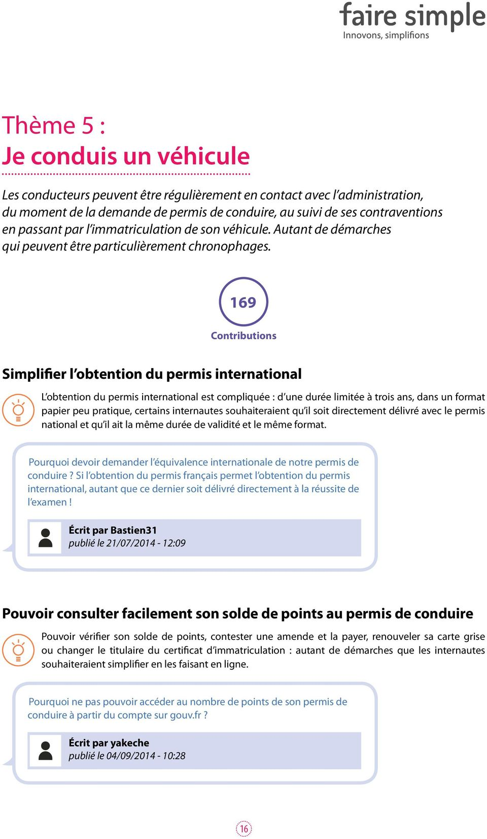 169 Contributions Simplifier l obtention du permis international L obtention du permis international est compliquée : d une durée limitée à trois ans, dans un format papier peu pratique, certains