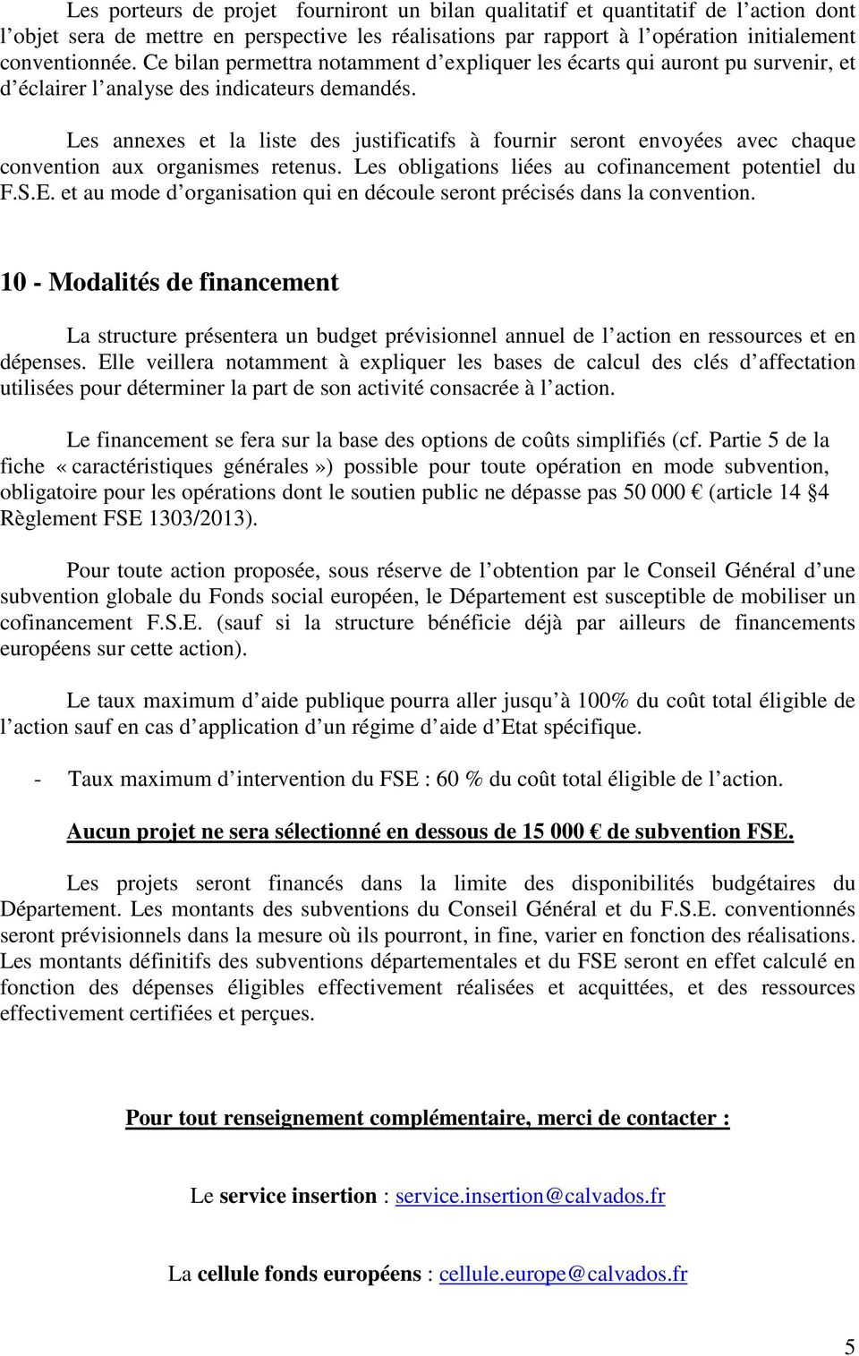 Les annexes et la liste des justificatifs à fournir seront envoyées avec chaque convention aux organismes retenus. Les obligations liées au cofinancement potentiel du F.S.E.
