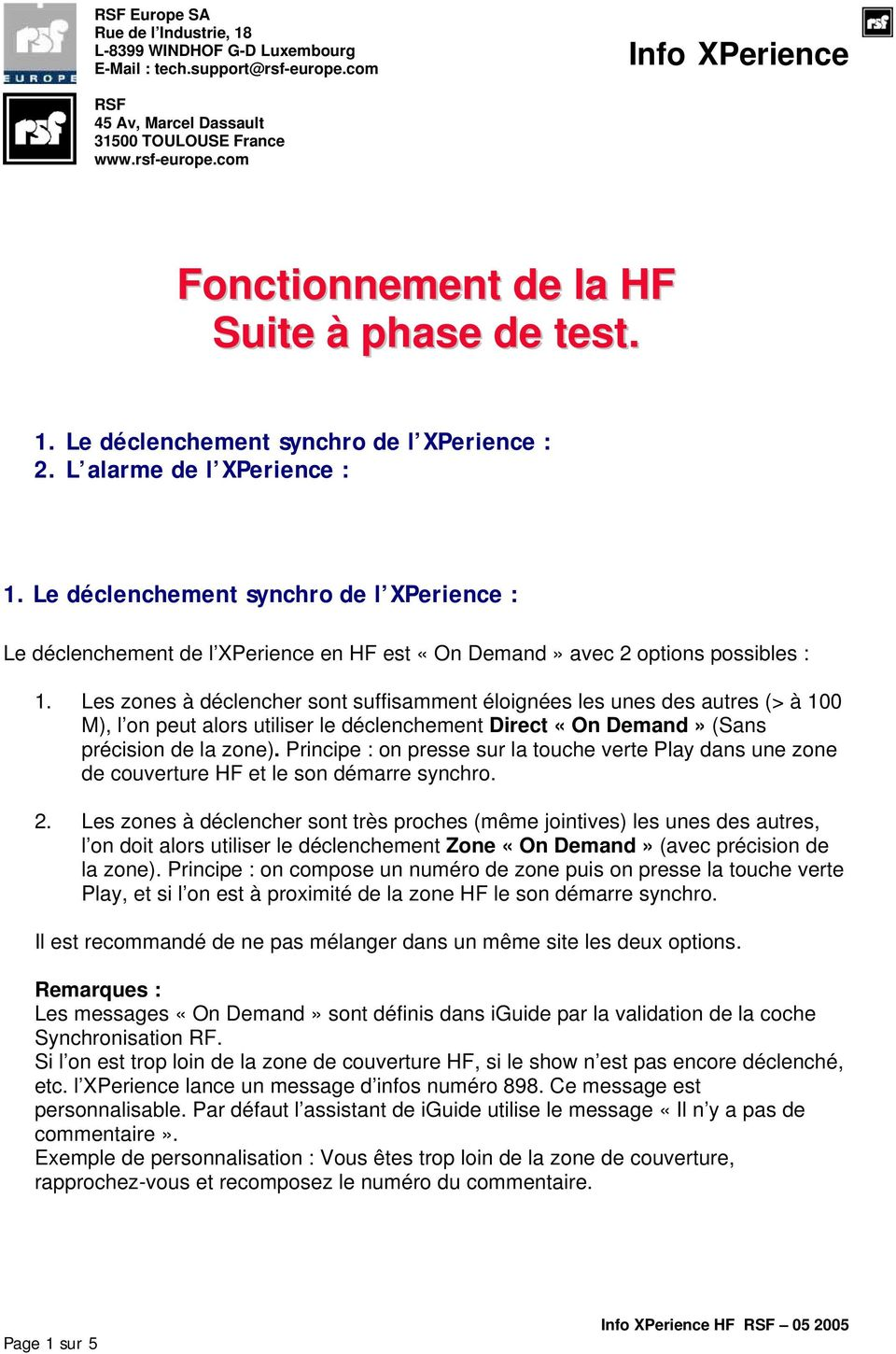 Le déclenchement synchro de l XPerience : Le déclenchement de l XPerience en HF est «On Demand» avec 2 options possibles : 1.