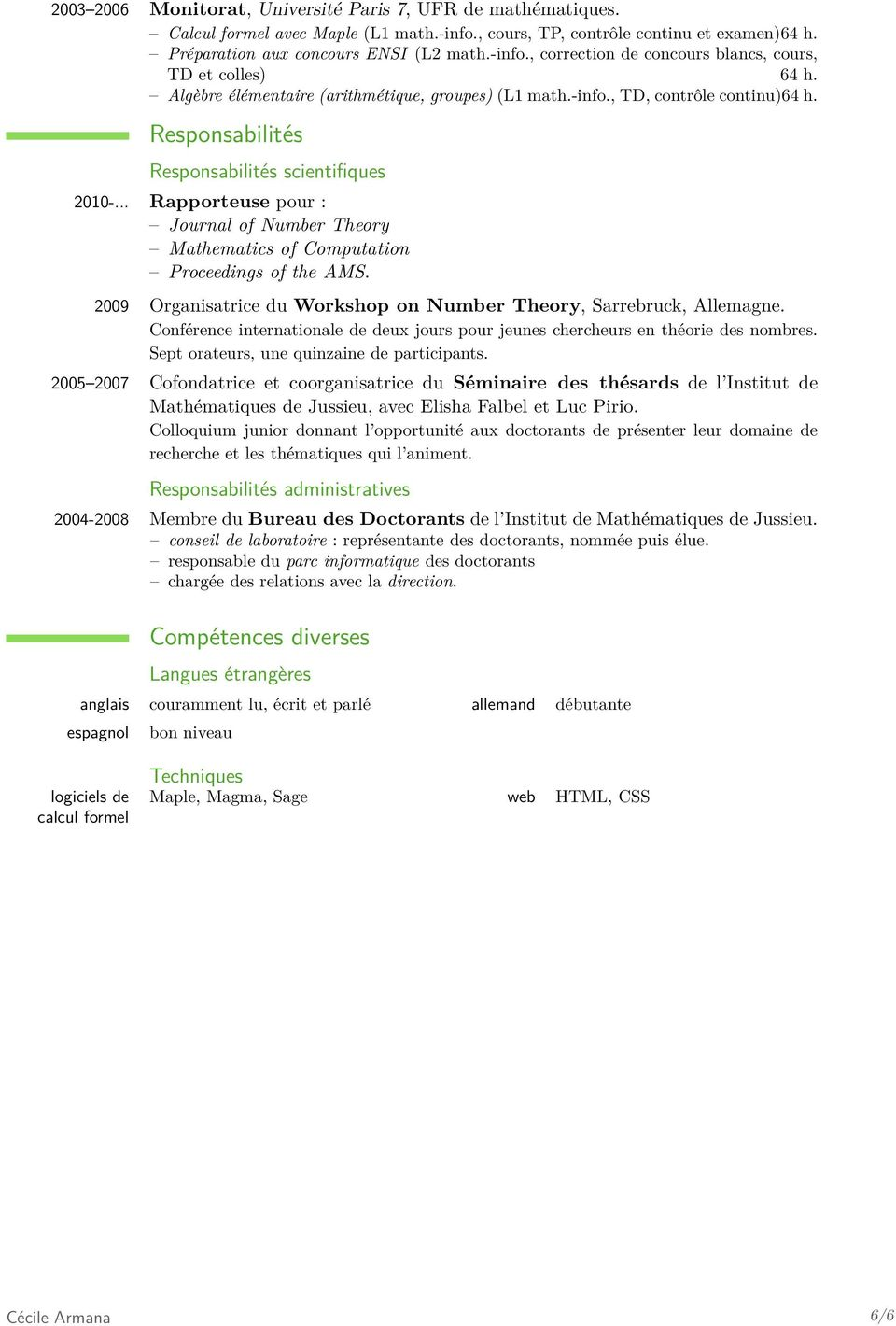 .. Rapporteuse pour : Journal of Number Theory Mathematics of Computation Proceedings of the AMS. 2009 Organisatrice du Workshop on Number Theory, Sarrebruck, Allemagne.