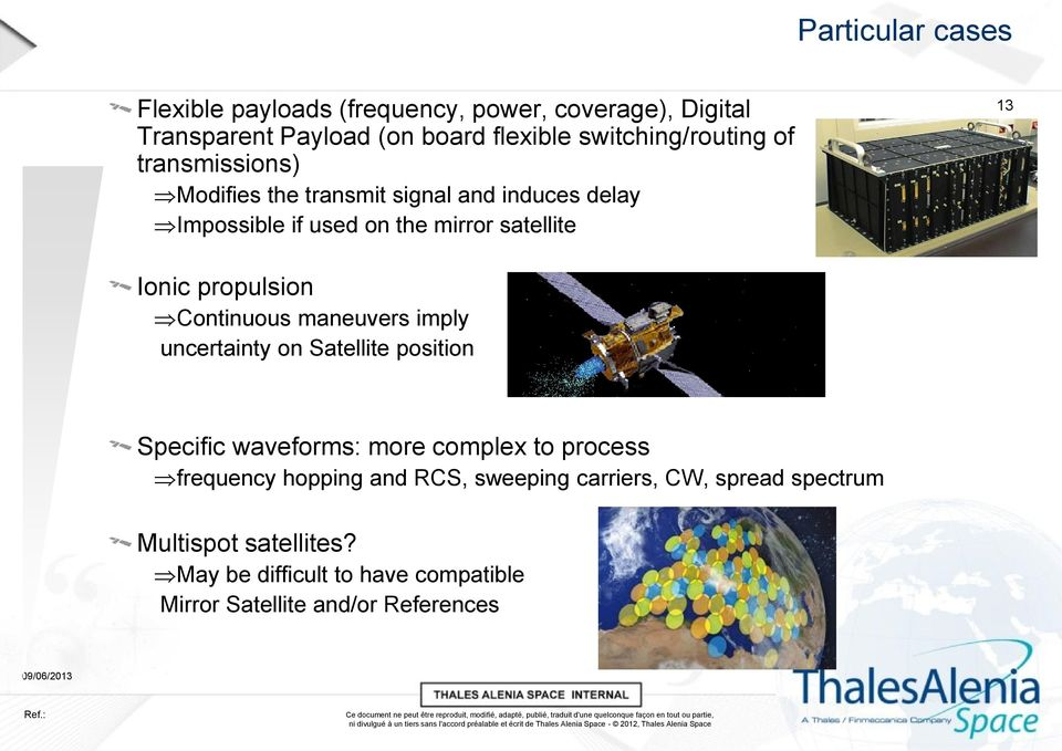 Continuous maneuvers imply uncertainty on Satellite position Specific waveforms: more complex to process frequency hopping and