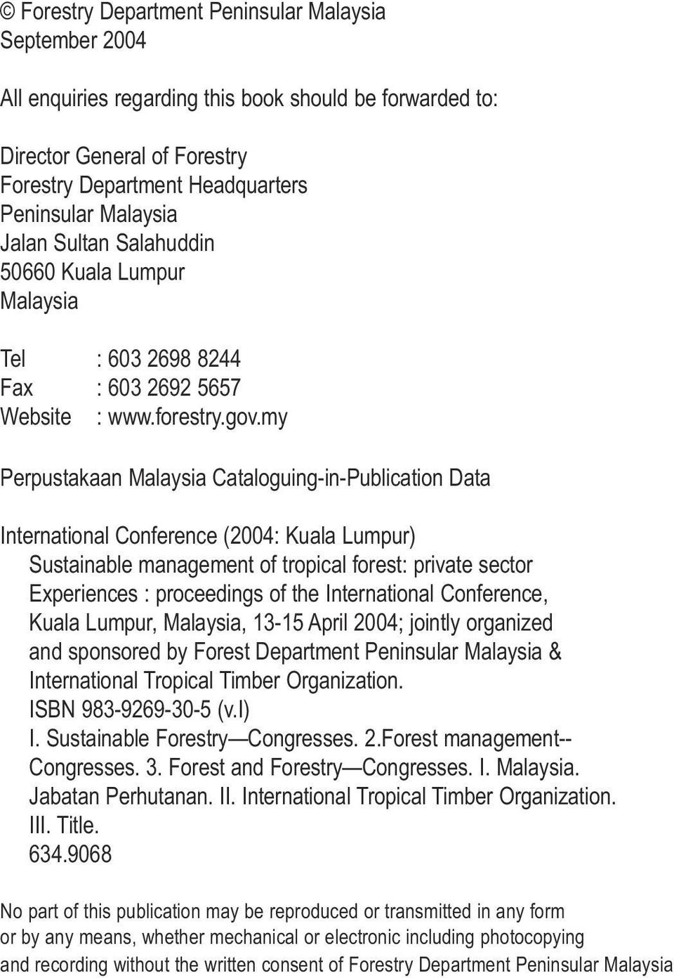 my Perpustakaan Malaysia Cataloguing-in-Publication Data International Conference (2004: Kuala Lumpur) Sustainable management of tropical forest: private sector Experiences : proceedings of the