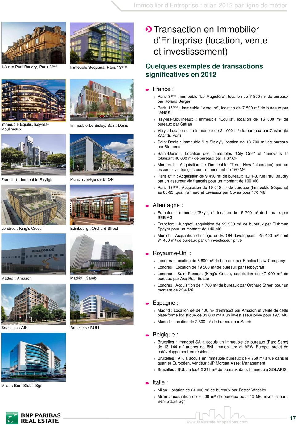 ON Edinbourg : Orchard Street Madrid : Sareb Bruxelles : BULL Transaction en Immobilier d Entreprise (location, vente et investissement) Quelques exemples de transactions significatives en 2012