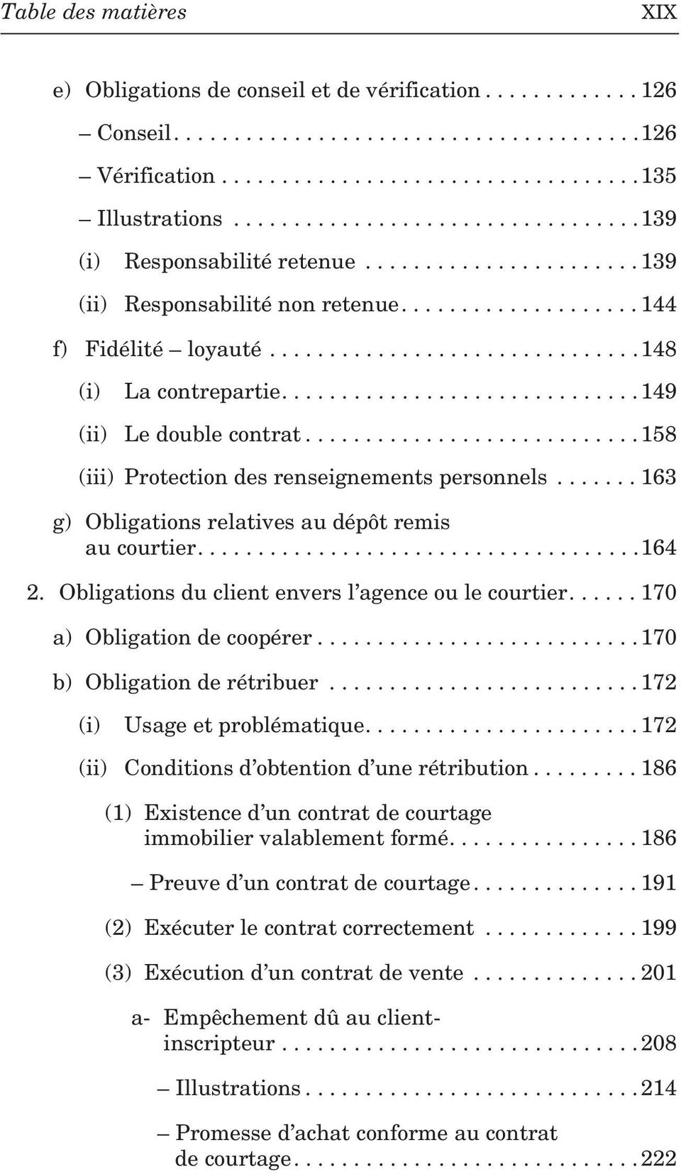 .............................149 (ii) Le double contrat............................ 158 (iii) Protection des renseignements personnels....... 163 g) Obligations relatives au dépôt remis au courtier.