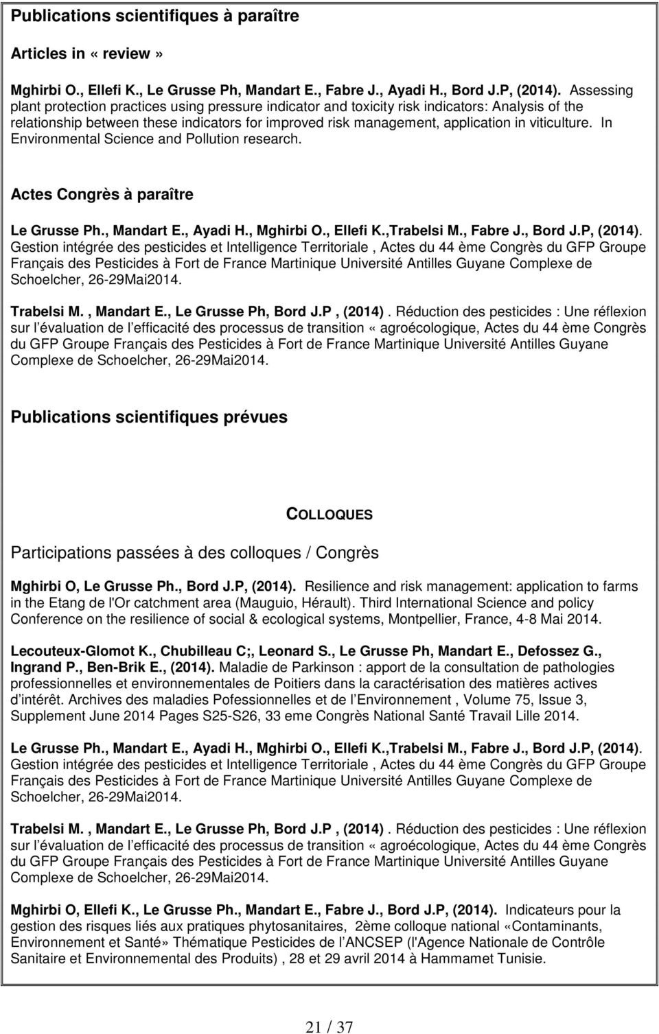 In Environmentl Science nd Pollution reserch. Actes Congrès à prître Le Grusse Ph., Mndrt E., Aydi H., Mghirbi O., Ellefi K.,Trbelsi M., Fbre J., Bord J.P, (2014).