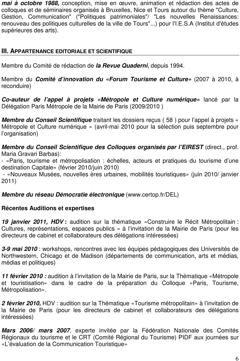 APPARTENANCE EDITORIALE ET SCIENTIFIQUE Membre du Comité de rédaction de la Revue Quaderni, depuis 1994.