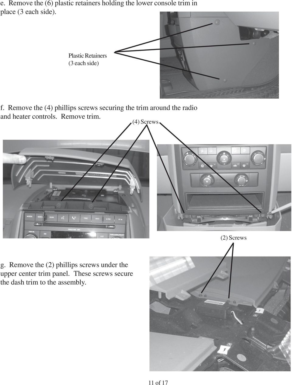 Remove the (4) phillips screws securing the trim around the radio and heater controls.
