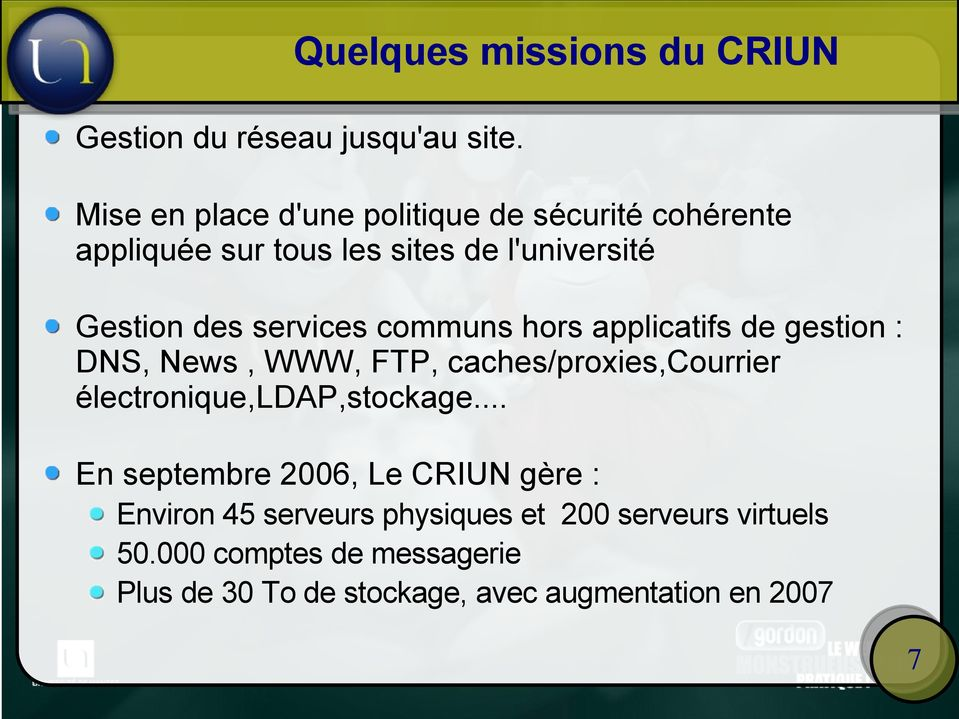services communs hors applicatifs de gestion : DNS, News, WWW, FTP, caches/proxies,courrier