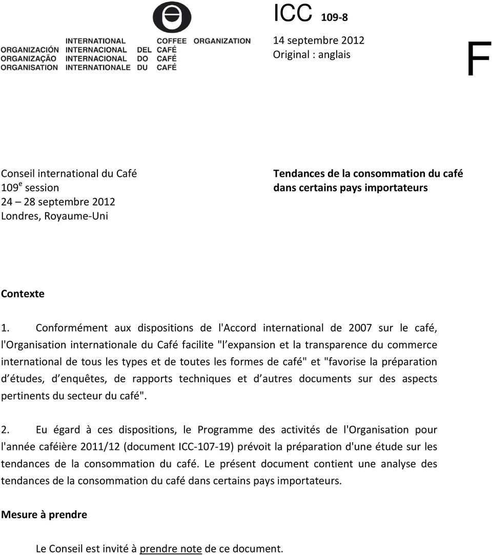 "Conformément aux dispositions de l'accord international de 2007 sur le café, l'organisation internationale du Café facilite ""l expansion et la transparence du commerce international de tous les types"