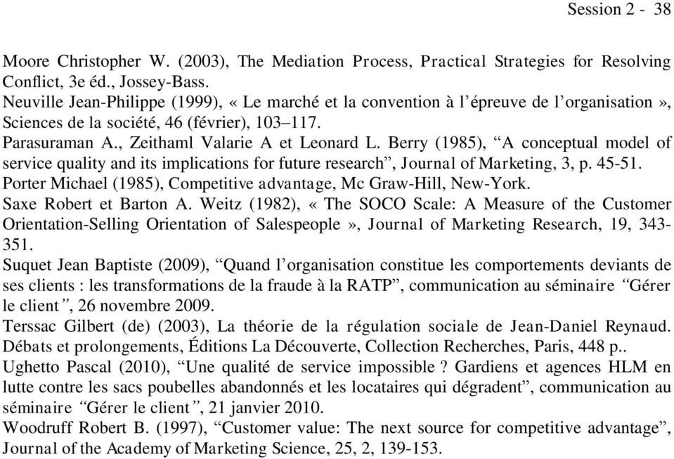 Berry (1985), A conceptual model of service quality and its implications for future research, Journal of Marketing, 3, p. 45-51. Porter Michael (1985), Competitive advantage, Mc Graw-Hill, New-York.