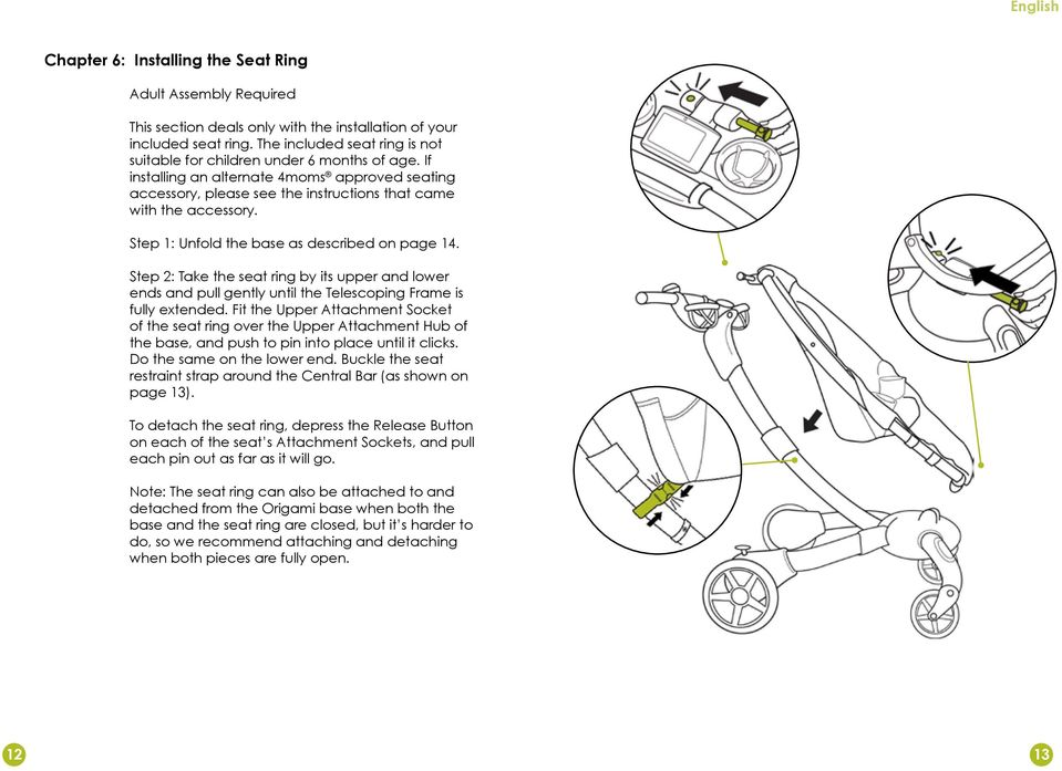 Step 1: Unfold the base as described on page 14. Step 2: Take the seat ring by its upper and lower ends and pull gently until the Telescoping Frame is fully extended.