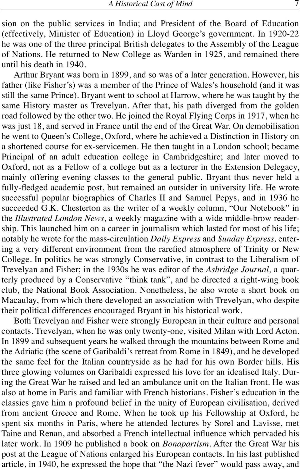 Arthur Bryant was born in 1899, and so was of a later generation. However, his father (like Fisher s) was a member of the Prince of Wales s household (and it was still the same Prince).