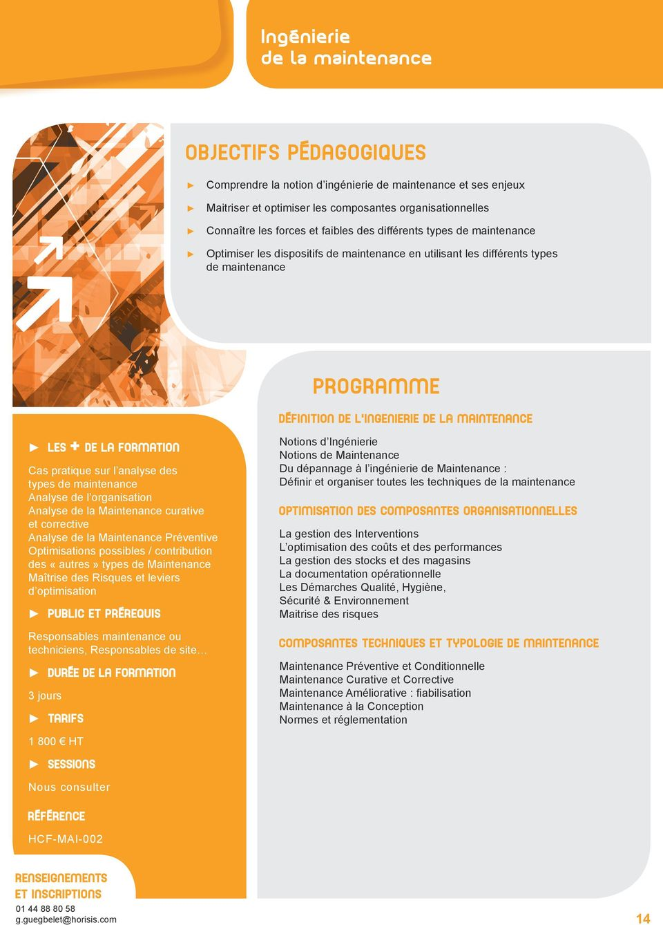 maintenance Analyse de l organisation Analyse de la Maintenance curative et corrective Analyse de la Maintenance Préventive Optimisations possibles / contribution des «autres» types de Maintenance