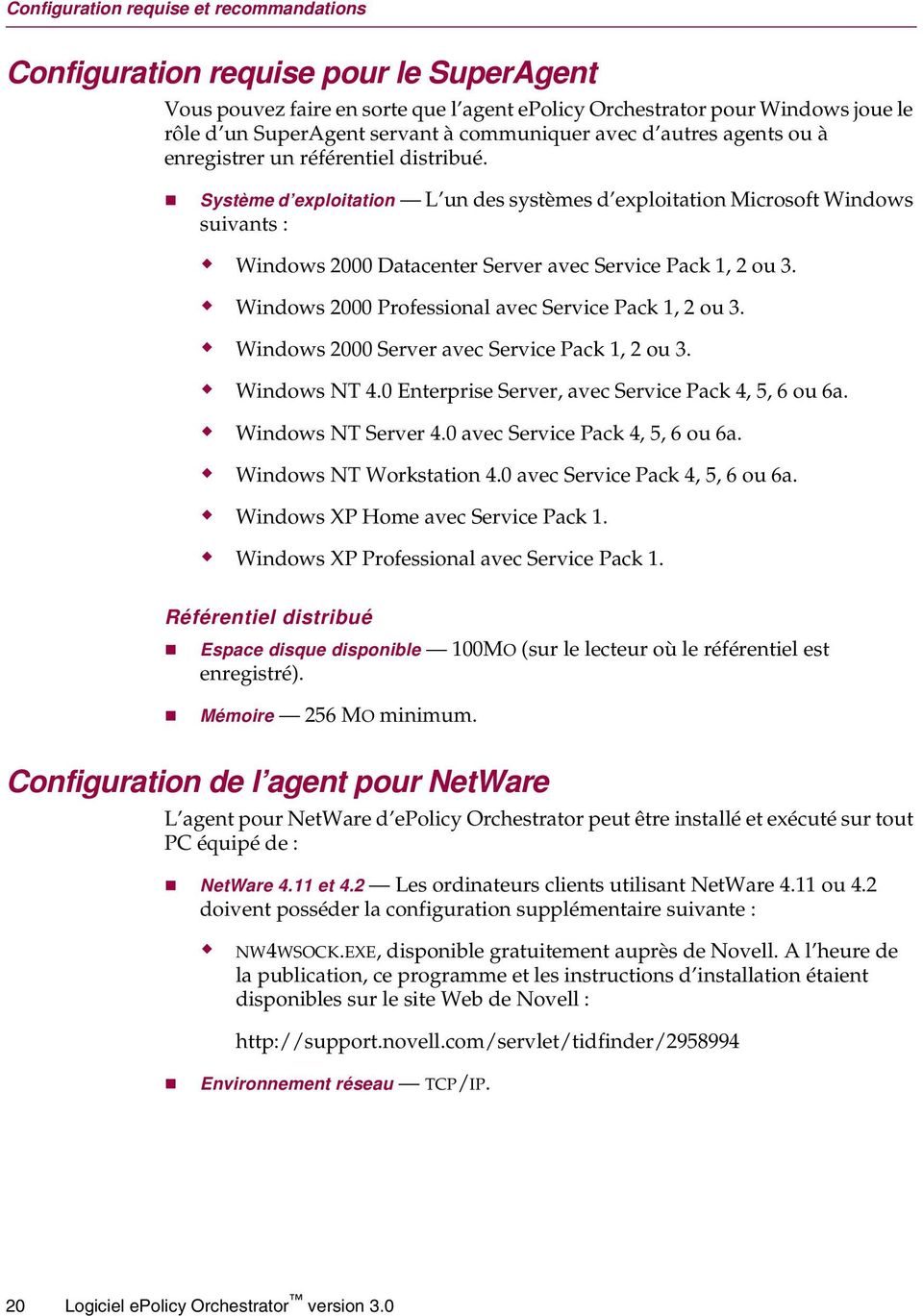 Système d exploitation L un des systèmes d exploitation Microsoft Windows suivants : Windows 2000 Datacenter Server avec Service Pack 1, 2 ou 3. Windows 2000 Professional avec Service Pack 1, 2 ou 3.