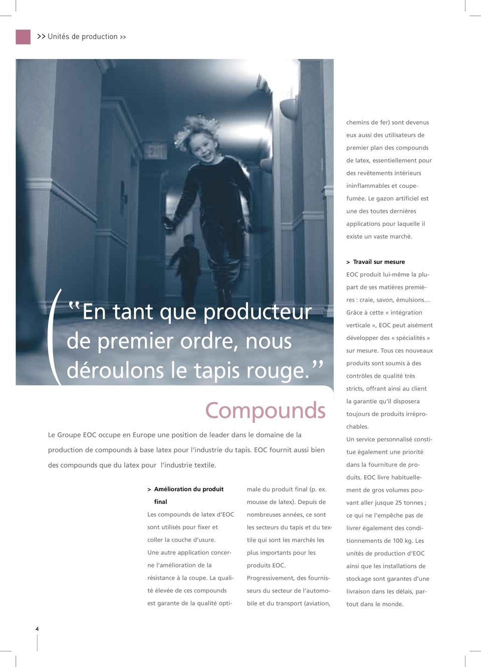 Compounds Le Groupe EOC occupe en Europe une position de leader dans le domaine de la production de compounds à base latex pour l industrie du tapis.
