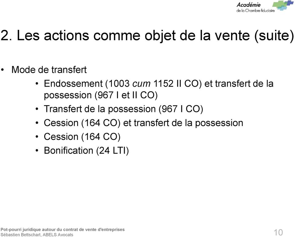 (967 I et II CO) Transfert de la possession (967 I CO) Cession (164