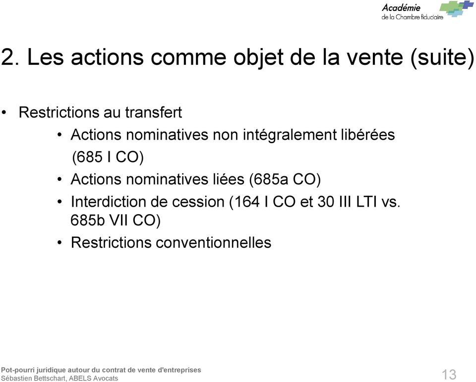 CO) Actions nominatives liées (685a CO) Interdiction de cession