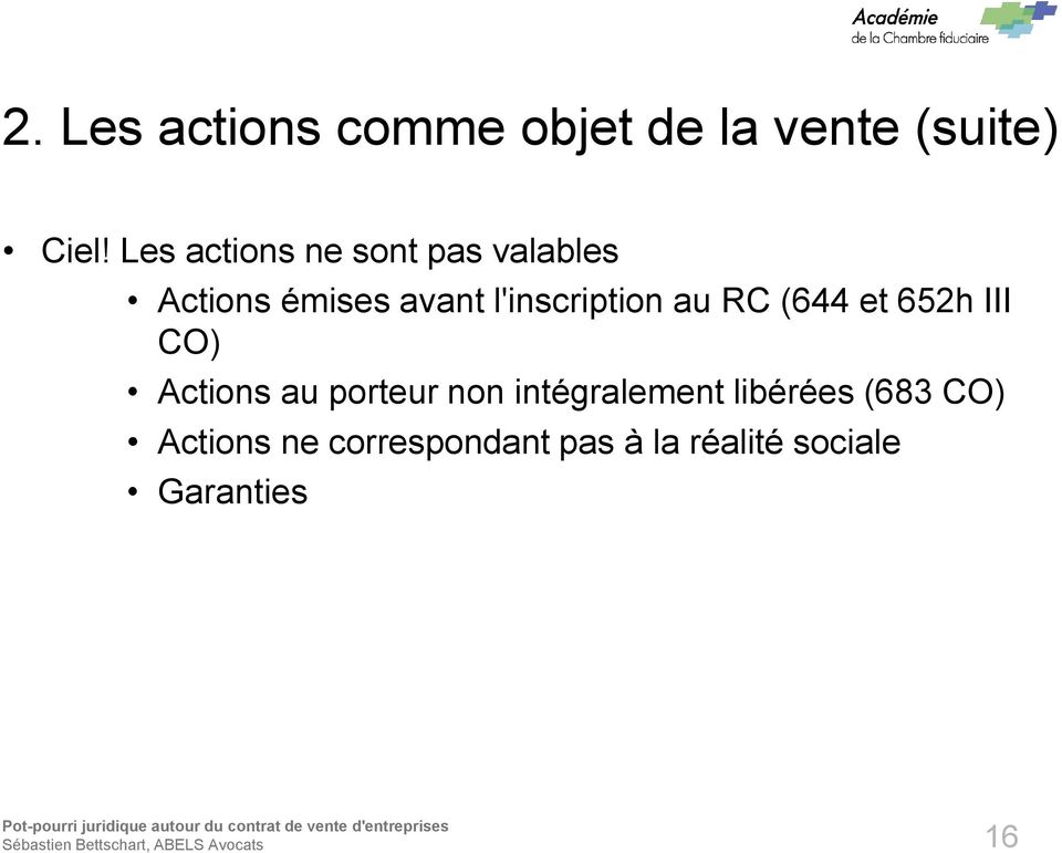 l'inscription au RC (644 et 652h III CO) Actions au porteur non
