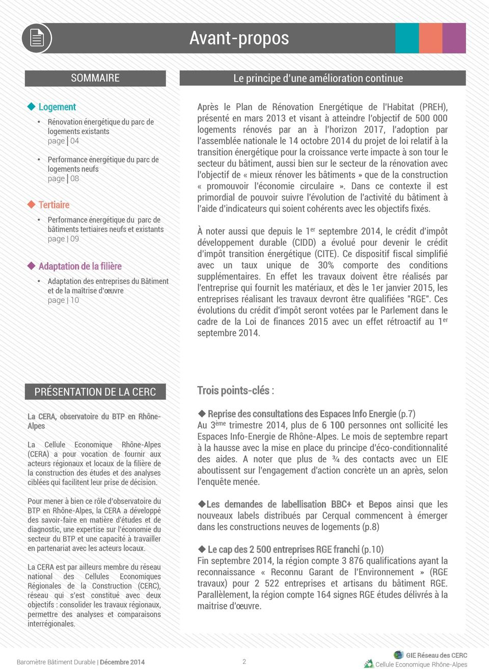 Rénovation Energétique de l Habitat (PREH), présenté en mars 213 et visant à atteindre l objectif de 5 logements rénovés par an à l horizon 217, l adoption par l assemblée nationale le 14 octobre 214