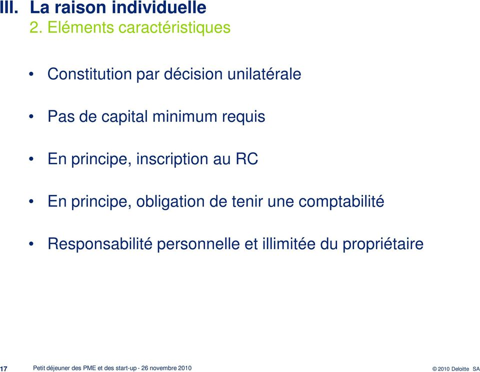 Pas de capital minimum requis En principe, inscription au RC En